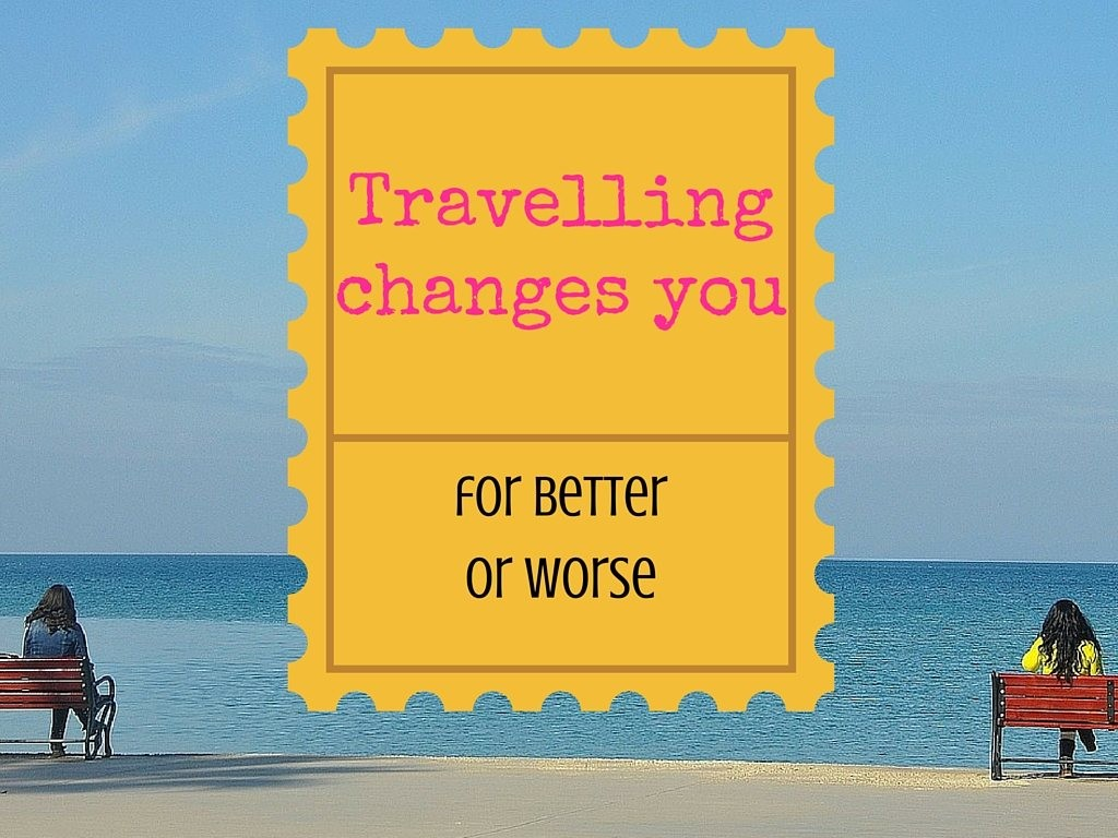 Travelling changes you